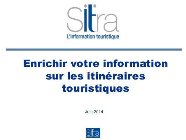 Enrichir votre information sur les itinéraires touristiques Juin 2014