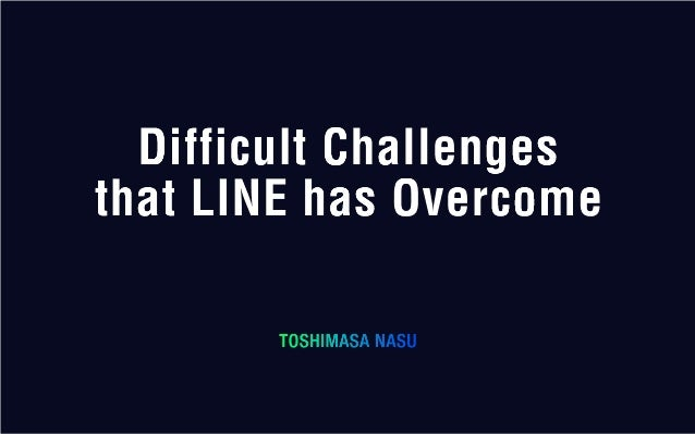 A 3 difficult challenges that line has overcome