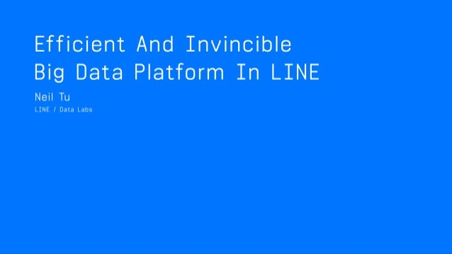 Efficient and Invincible Big Data Platform in LINE