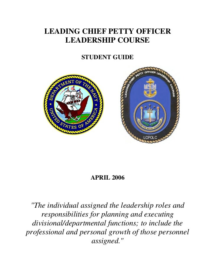 "LEADING CHIEF PETTY OFFICER         LEADERSHIP COURSE                 STUDENT GUIDE                    APRIL 2006 ""The ind..."