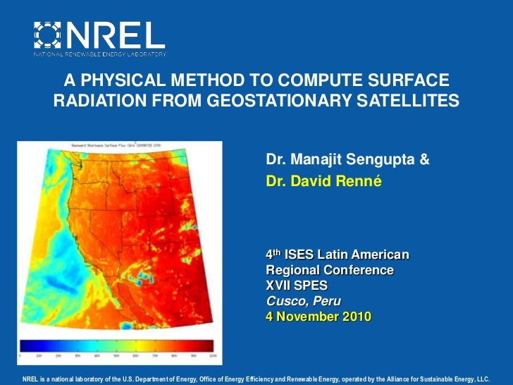 A PHYSICAL METHOD TO COMPUTE SURFACE RADIATION FROM GEOSTATIONARY SATELLITES <br />Dr. Manajit Sengupta &<br />Dr. David R...