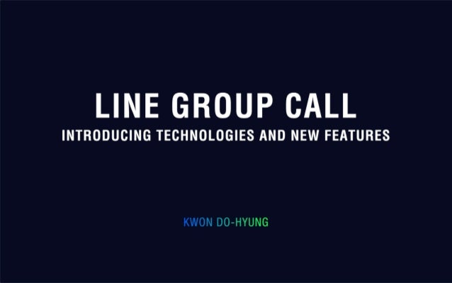 1 LINE Group Call 2 Popcorn Buzz 3 Group Call Technologies 4 New Features