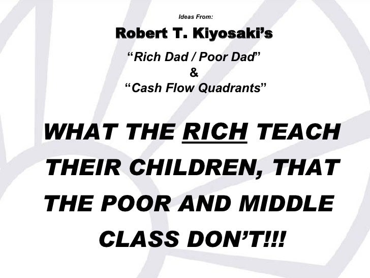 """WHAT THE  RICH  TEACH   THEIR CHILDREN, THAT   THE POOR AND MIDDLE  CLASS DON'T!!! Ideas From: Robert T. Kiyosaki's   """" Ri..."""