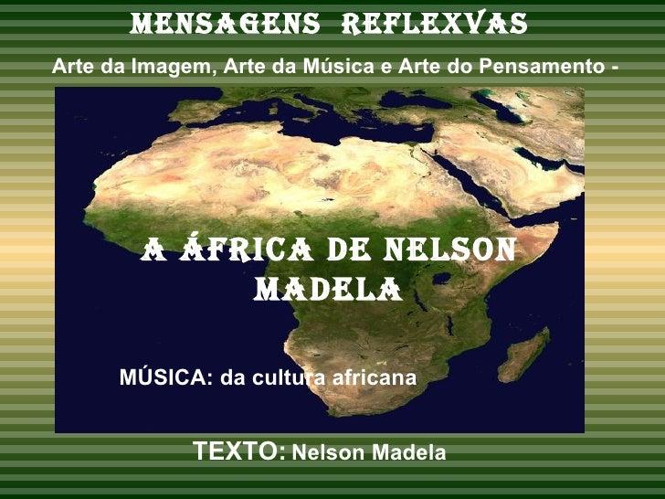 MENSAGENS  REFLEXVAS   Arte da Imagem, Arte da Música e Arte do Pensamento - A ÁFRICA de nelson madela MÚSICA: da cultura ...