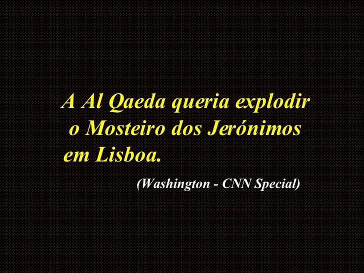 A Al Qaeda queria explodir o Mosteiro dos Jerónimos em Lisboa.   (Washington - CNN Special)