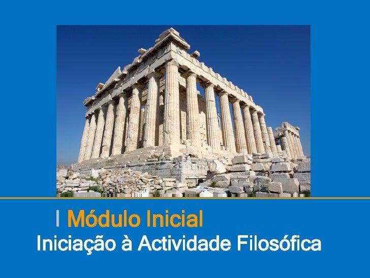 I Módulo Inicial Iniciação à Actividade Filosófica