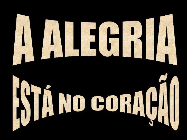 A ALEGRIA ESTÁ NO CORAÇÃO