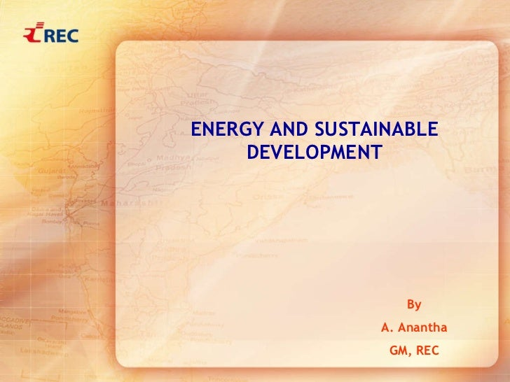 ENERGY AND SUSTAINABLE DEVELOPMENT By A. Anantha GM, REC