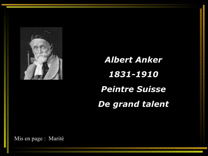 Albert Anker 1831-1910 Peintre Suisse De grand talent Mis en page :  Marité