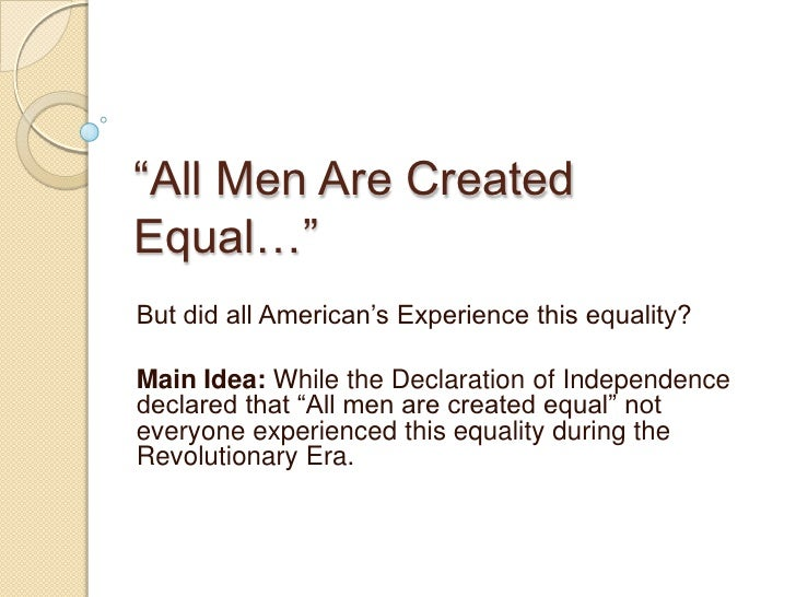 """All Men Are Created Equal…""<br />But did all American's Experience this equality?<br />Main Idea: While the Declaration o..."