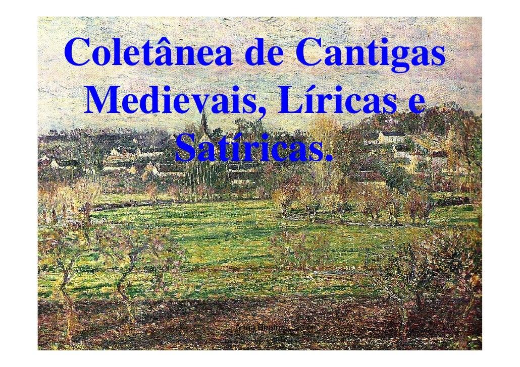 Coletânea de Cantigas  Medievais, Líricas e       Satíricas.             Anna Beatriz   1