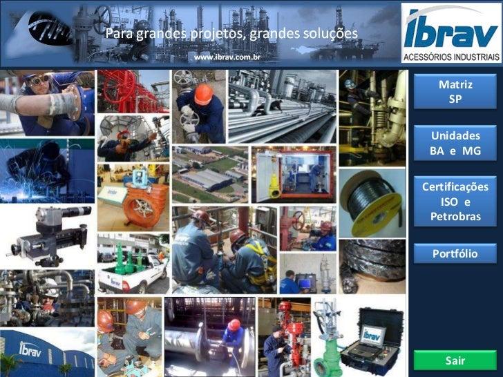 Matriz    SP Unidades BA e MGCertificações   ISO e Petrobras  Portfólio    Sair