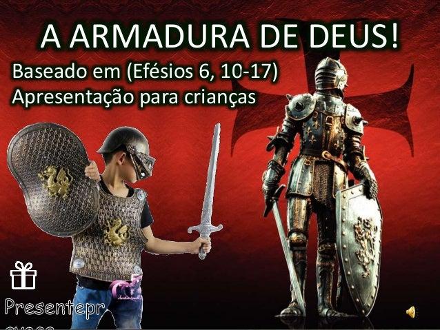 A ARMADURA DE DEUS! Baseado em (Efésios 6, 10-17) Apresentação para crianças