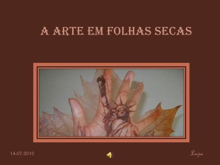 A ARTE EM FOLHAS SECAS Luzia 14-07-2010