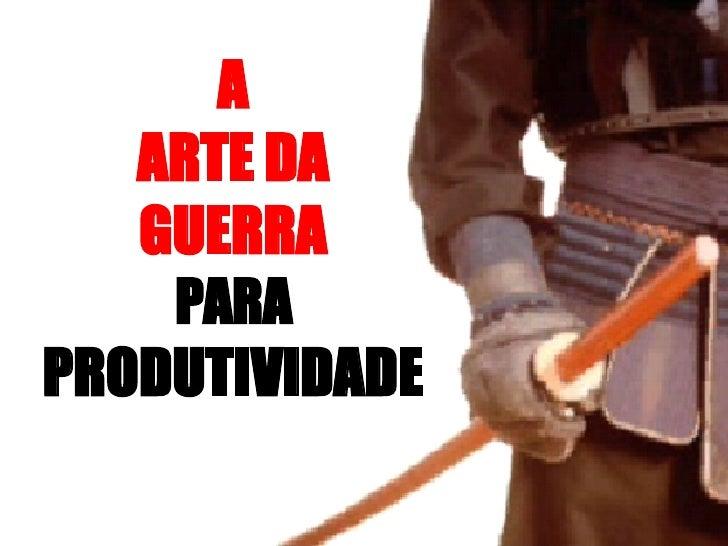 A ARTE DA GUERRA PARA PRODUTIVIDADE