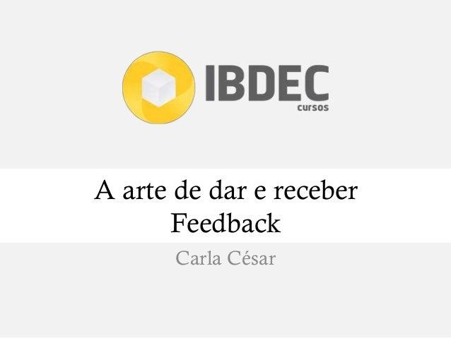 A arte de dar e receber Feedback Carla César