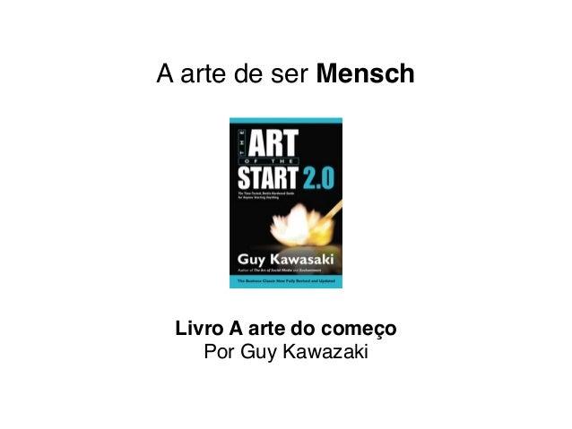 A arte de ser Mensch Livro A arte do começo Por Guy Kawazaki