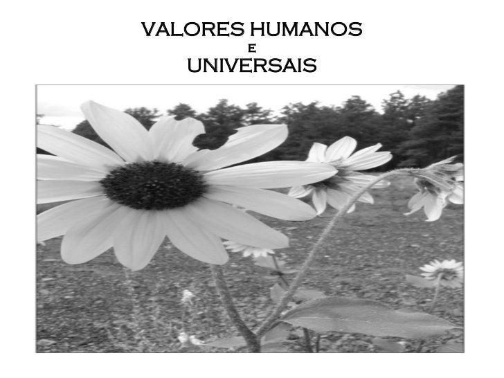 VALORES HUMANOS e UNIVERSAIS