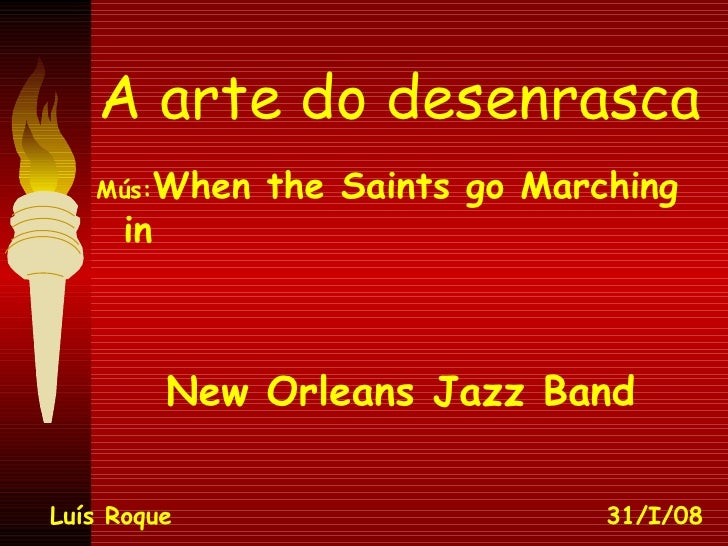 A arte do desenrasca <ul><li>Mús: When the Saints go Marching in </li></ul><ul><li>New Orleans Jazz Band </li></ul>Luís Ro...