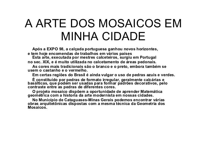 A ARTE DOS MOSAICOS EM MINHA CIDADE Após a EXPO 98, a calçada portuguesa ganhou novos horizontes,  e tem hoje encomendas d...
