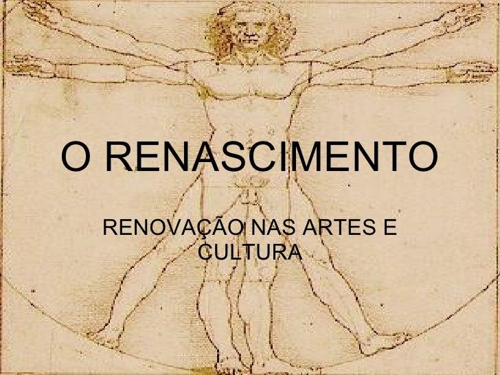O RENASCIMENTO RENOVAÇÃO NAS ARTES E CULTURA