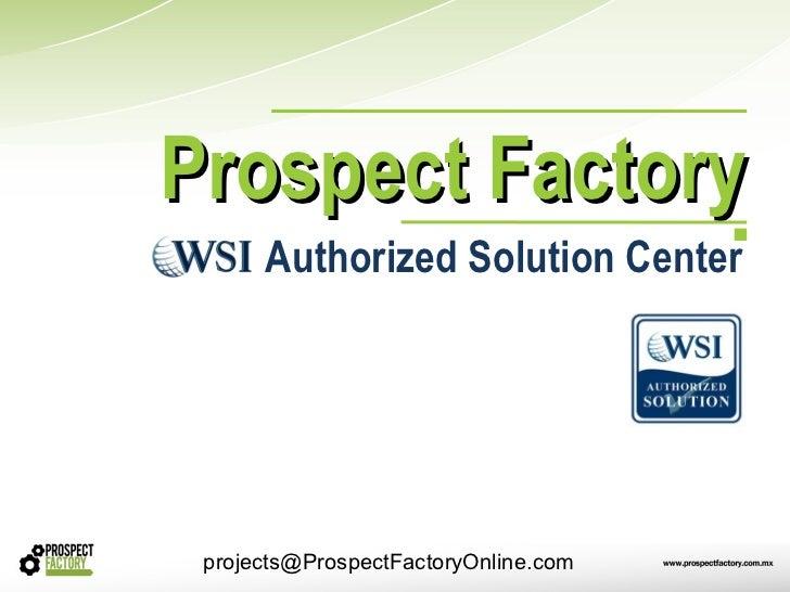 Prospect Factory      Authorized Solution Center projects@ProspectFactoryOnline.com