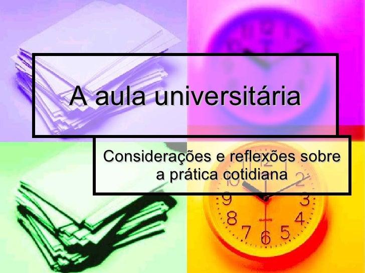 A aula universitária Considerações e reflexões sobre a prática cotidiana