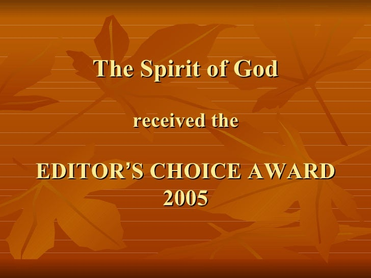 The Spirit of God received the EDITOR ' S CHOICE AWARD 2005