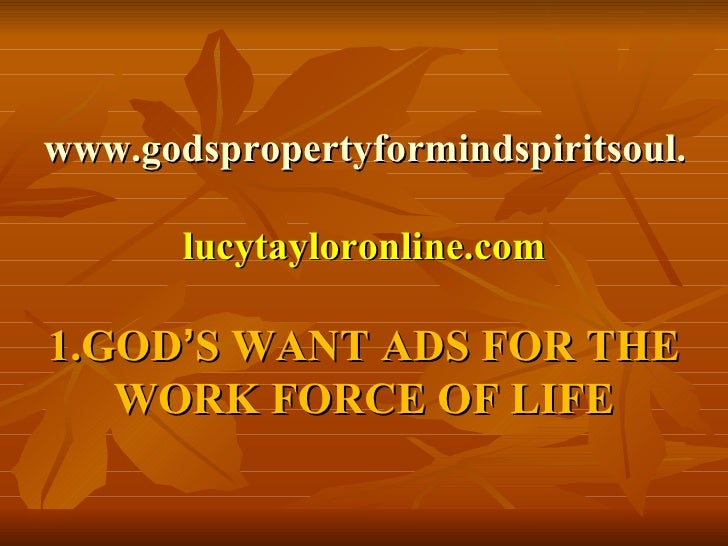 www.godspropertyformindspiritsoul.com lucytayloronline.com 1.GOD ' S WANT ADS FOR THE WORK FORCE OF LIFE