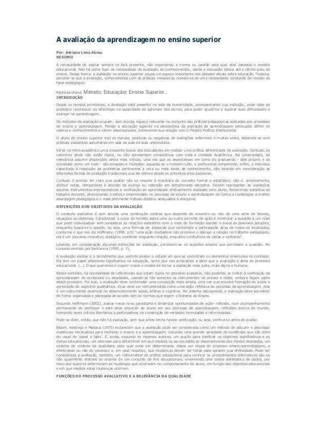 A avaliação da aprendizagem no ensino superior Por: Adriana Lima Abreu RESUMO A necessidade de avaliar sempre se fará pres...