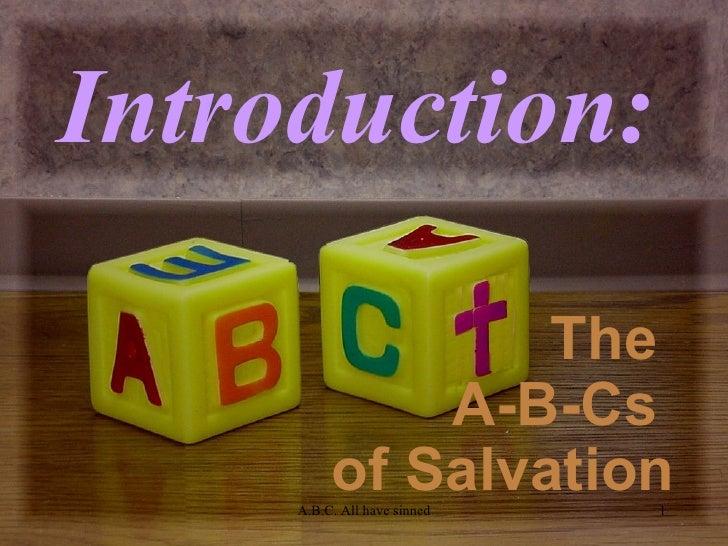 Introduction:   <ul><li>The  A-B-Cs  of Salvation </li></ul>A.B.C. All have sinned