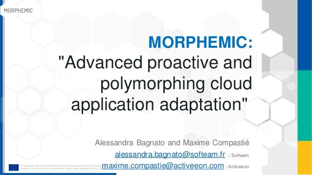 """MORPHEMIC: """"Advanced proactive and polymorphing cloud application adaptation"""" Alessandra Bagnato and Maxime Compastié ales..."""