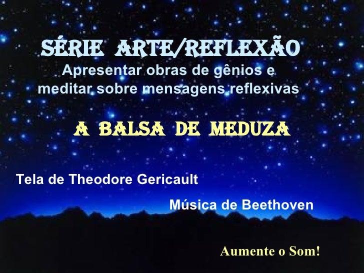 Aumente o Som! / Tela de Theodore Gericault  Música de Beethoven SÉRIE  ARTE/REFLEXÃO Apresentar obras de gênios e  medita...
