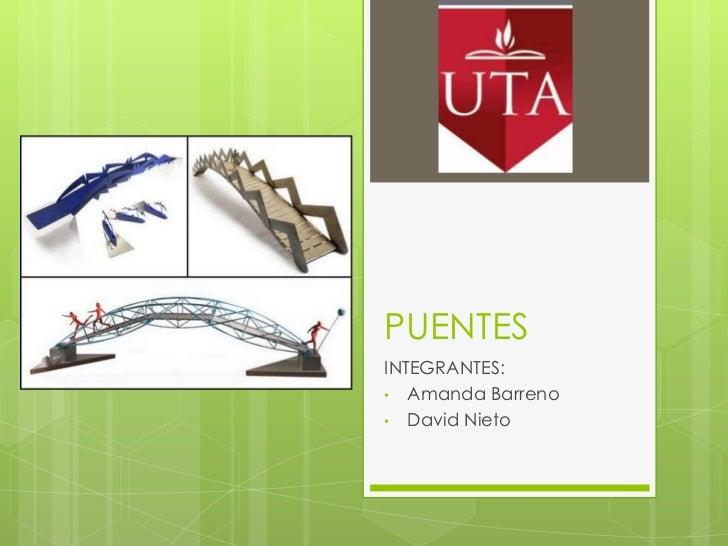 PUENTESINTEGRANTES:• Amanda Barreno• David Nieto