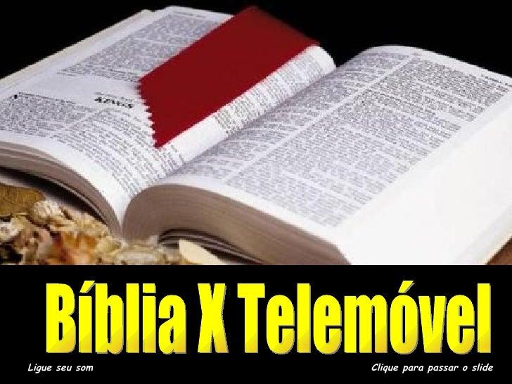 A BÍBLIA E O CELULAR Ligue seu som Clique para passar o slide Bíblia X Telemóvel