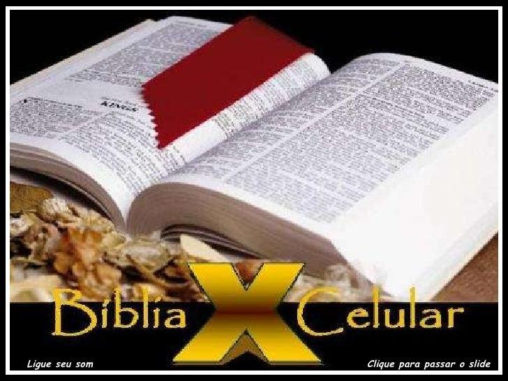 A BÍBLIA E O CELULAR Ligue seu som Clique para passar o slide