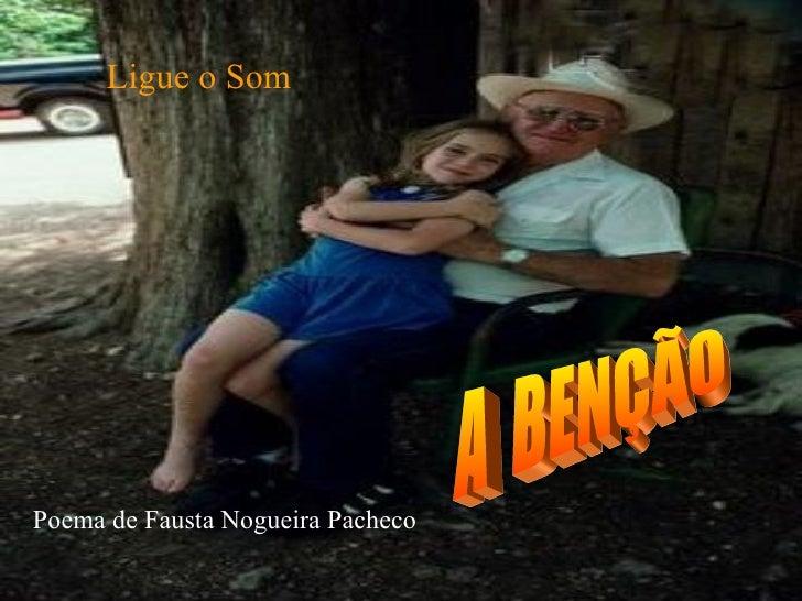 A  BENÇÃO Poema de Fausta Nogueira Pacheco Ligue o Som