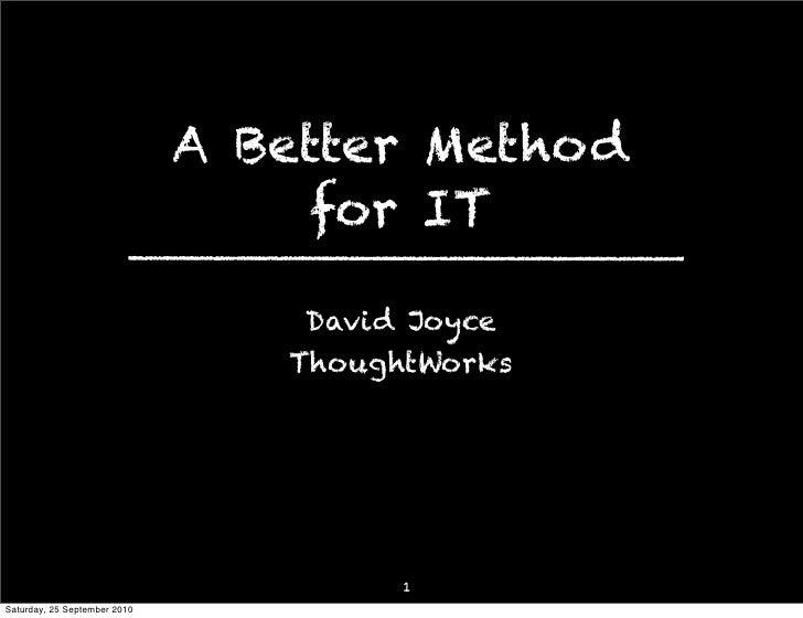 A Better Method                                    for IT                                    David Joyce                  ...