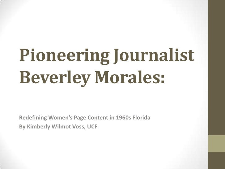 Pioneering JournalistBeverley Morales:Redefining Women's Page Content in 1960s FloridaBy Kimberly Wilmot Voss, UCF