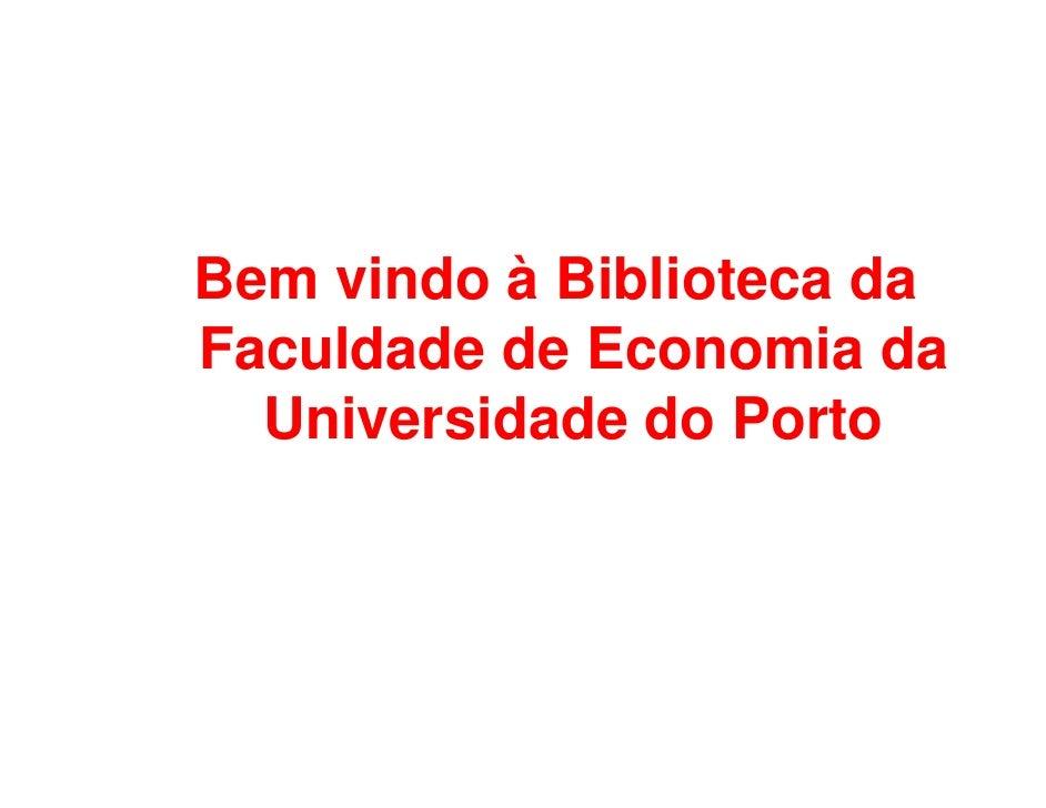 Bem vindo à Biblioteca da Faculdade de Economia da   Universidade do Porto