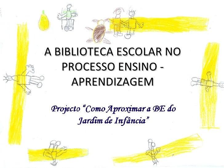 A BIBLIOTECA ESCOLAR NO PROCESSO ENSINO - APRENDIZAGEM