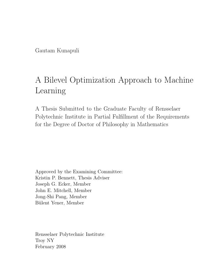 Gautam Kunapuli     A Bilevel Optimization Approach to Machine Learning  A Thesis Submitted to the Graduate Faculty of Ren...