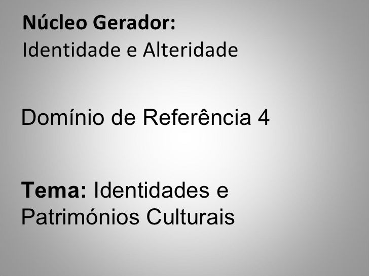 Núcleo Gerador: Identidade e Alteridade  Domínio de Referência 4 Tema:  Identidades e Patrimónios Culturais