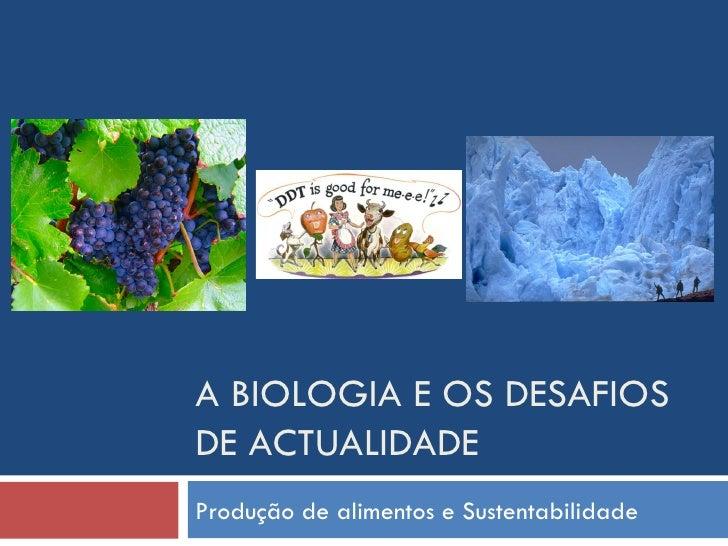 A BIOLOGIA E OS DESAFIOS DE ACTUALIDADE Produção de alimentos e Sustentabilidade