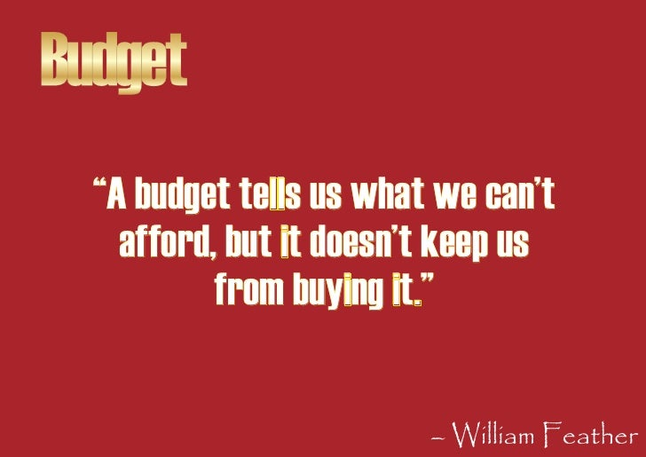 """Budget   """"A budget tells us what we can't     afford, but it doesn't keep us            from buying it.""""                  ..."""