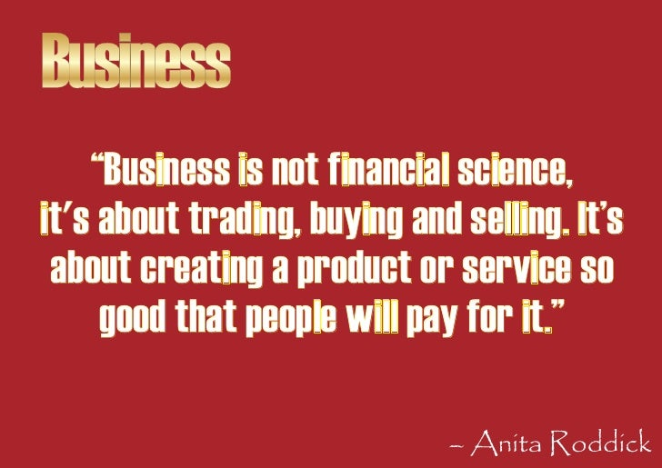 """Business     """"Business is not financial science, it's about trading, buying and selling. It's  about creating a product or..."""