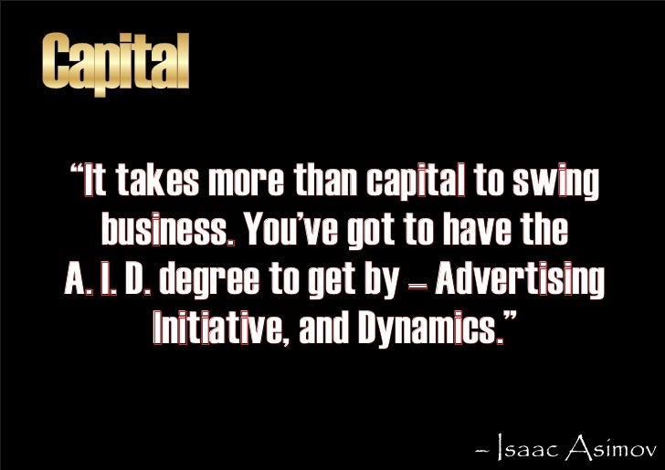 """Capital  """"It takes more than capital to swing     business. You've got to have the  A. I. D. degree to get by – Advertisin..."""