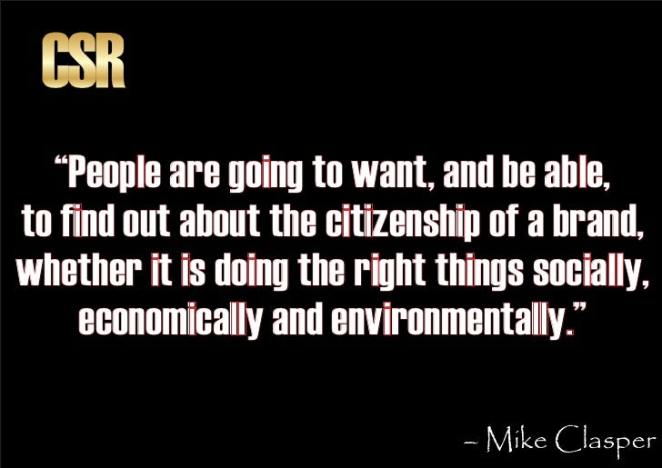 """CSR   """"People are going to want, and be able, to find out about the citizenship of a brand, whether it is doing the right ..."""