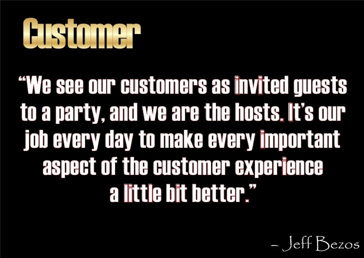 """Customer """"We see our customers as invited guests to a party, and we are the hosts. It's our  job every day to make every i..."""