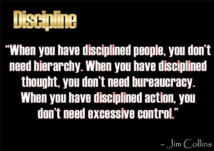 """Discipline """"When you have disciplined people, you don't  need hierarchy. When you have disciplined    thought, you don't n..."""